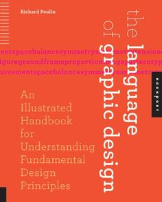 The Language of Graphic Design: An Illustrated Handbook for Understanding Fundamental Design Principles by Richard Poulin.    Found on the shelves at 741.6/POUL