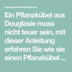 Ein Pflanzkübel aus Douglasie muss nicht teuer sein, mit dieser Anleitung erfahren Sie wie sie einen Pflanzkübel aus Holz schnell selber bauen können.
