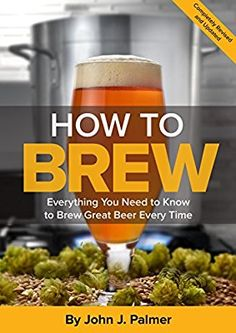 How To Brew: Everything You Need to Know to Brew Great Beer Every Time: John J. Palmer: 9781938469350: Books - Amazon.ca
