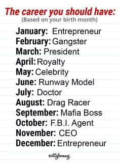 Yes or Know? Please post and Pin #Careers #President #Doctor #Boss #CEO #Entrepreneur #FBI #Racer #Model #Celebrity #Royalty #Gangster #Month #Birth
