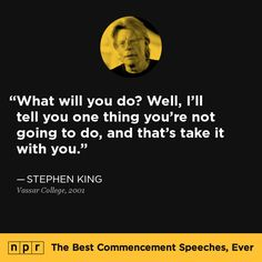 Stephen King, 2001. From NPR's The Best Commencement Speeches, Ever.