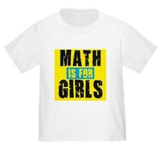 @Laura Christine this for you (and me, of course) Math Is For Girls T-Shirt on www.amightygirl.com