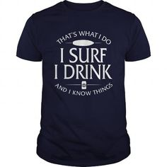 I Love Thats What I Do I Surf I Drink And I Know Things T-Shirts