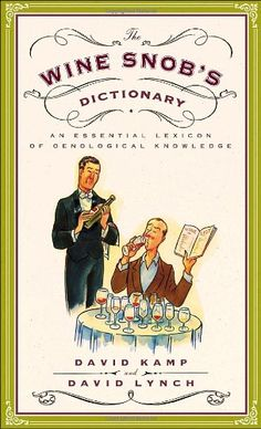 The Wine Snob's Dictionary: An Essential Lexicon of Oenological Knowledge by David Kamp http://www.amazon.com/dp/0767926927/ref=cm_sw_r_pi_dp_orS3tb1JPZ0W90ZV