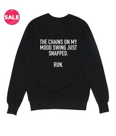 The Chains On My Mood Swing Sweatshirt Funny Sarcastic Shirts, Funny Shirt Sayings, Shirts With Sayings, Bff Shirts, Funny Tee Shirts, Cousin Tshirts, Funny Hoodies, Funny Sweatshirts, Funny Outfits