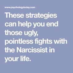 These strategies can help you end those ugly, pointless fights with the Narcissist in your life.