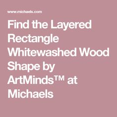 Find the Layered Rectangle Whitewashed Wood Shape by ArtMinds™ at Michaels