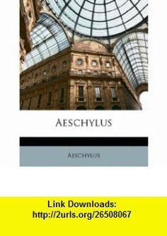 Aeschylus (Latin Edition) (9781147709193) Aeschylus , ISBN-10: 114770919X  , ISBN-13: 978-1147709193 ,  , tutorials , pdf , ebook , torrent , downloads , rapidshare , filesonic , hotfile , megaupload , fileserve