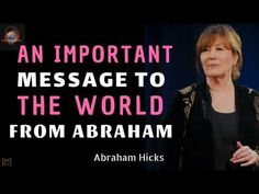 Abraham Hicks - An Important Message To The World From Abraham!