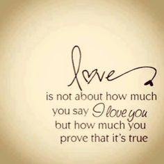 LOVE is not about how much you say I Love You but how much you prove that it's true