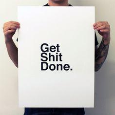 Get Shit Done.  Yea!