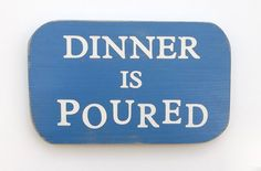 Funny Wood Signs with Sayings   Dinner Is Poured -----Funny sayings on wooden signs. makes a great ...
