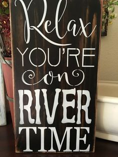 Relax Your on River Time wood primitive sign home decor swim boating skiing camping home decor summertime patio signs wall signs