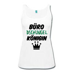 Büro-Dschungelkönigin. Witzige Shirts und Geschenke für alle Büro-Heldinnen. #büro #dschungel #dschungelkönigin #dschungelcamp #arbeitsplatz #arbeit #humor #fun #sprüche #job #shirts #geschenke