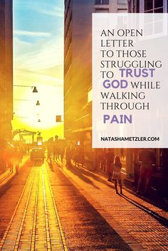 I write to you who are struggling to trust God while walking through pain. I write to you as one has been there, who has tasted sorrow and agony.