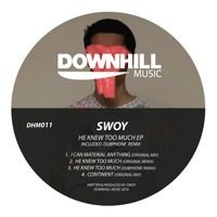 Swoy - He Knew Too Much (Original Mix) by Downhill Music on SoundCloud