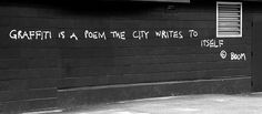 """""""Graffiti is a poem the city writes to itself"""""""