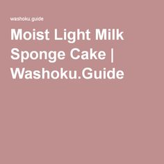 Moist Light Milk Sponge Cake | Washoku.Guide