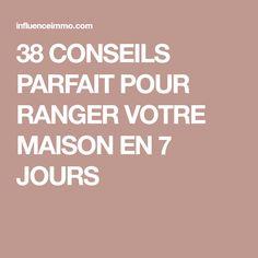 38 CONSEILS PARFAIT POUR RANGER VOTRE MAISON EN 7 JOURS