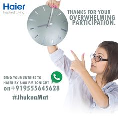 Thanks for your overwhelming participation. Send your video entries to Haier on +919555645628. by 8:00 PM tonight!  ‪#‎JhuknaMat‬ #Contest #ContestAlert