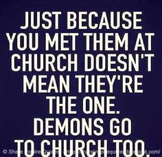 Just because you met them at church doesn't mean they;re the one. DEMONS go to church too. #funny #demons #church #quotes
