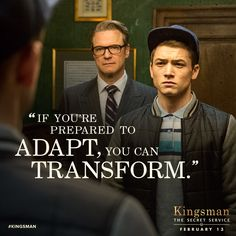 """""""If you're prepared to adapt, you can transform."""" - Kingsman The Secret Service quotes Colin Firth, Chivalry Quotes, Kingsman The Secret Service, Service Quotes, Gentleman Quotes, Kings Man, Movie Lines, Taron Egerton, Film Quotes"""