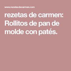 rezetas de carmen: Rollitos de pan de molde con patés.