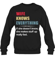 Wife Knows Everything If She Does Not Know Funny Sweatshirt Women Outfit Funny Sassy Sayings Sweatshirt Womens Fashion Sassy Quotes, Funny Quotes, Sassy Sayings, Funny Sweatshirts, Funny Tshirts, Sweatshirt Outfit, Graphic Sweatshirt, Sarcasm Humor, T Shirts For Women
