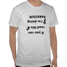 Upside down if you can read this Im doing parkour Shirts
