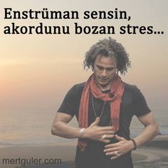 Enstrüman sensin, akordunu bozan stres... Mert Güler