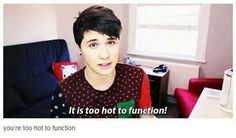 You're too hot to function.
