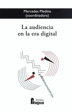 La audiencia en la era digital / Mercedes Medina (coordinadora)