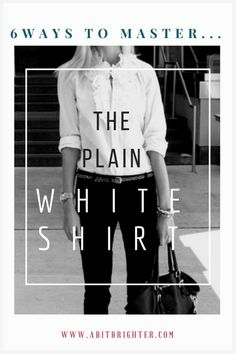 6 Ways to Master The Plain White Shirt. – a bit brighter