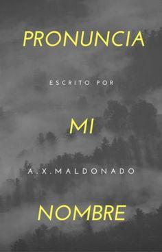 Pronuncia mi nombre - A.X.Maldonado