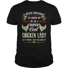 I never dreamed. I'd grow up to be a super cool chicken lady but here i am, killing it #Chicken #cool #lady. Pets t-shirts,Pets sweatshirts, Pets hoodies,Pets v-necks,Pets tank top,Pets legging.