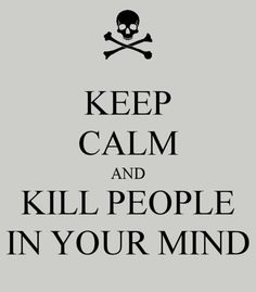 keep calm and kill people in your mind by Darren Mckeeman, via Flickr