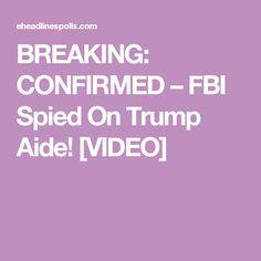 BREAKING: CONFIRMED – FBI Spied On Trump Aide! [VIDEO]