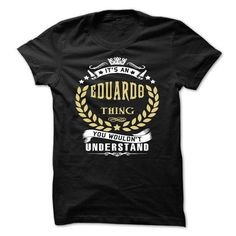 EDUARDO .Its an EDUARDO Thing You Wouldnt Understand -  - #gift sorprise #couple gift. THE BEST => https://www.sunfrog.com/Names/EDUARDO-Its-an-EDUARDO-Thing-You-Wouldnt-Understand--T-Shirt-Hoodie-Hoodies-YearName-Birthday.html?68278