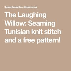 The Laughing Willow: Seaming Tunisian knit stitch and a free pattern!