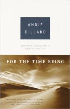 Annie Dillard ponders subjects underscoring individual insignificance in geologic time. Wry appreciation is balanced with horror at our capacity for evil.