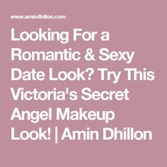 Looking For a Romantic & Sexy Date Look? Try This Victoria's Secret Angel Makeup Look! Easy Makeup Tutorial, Makeup Tutorials, Angel Makeup, Simple Makeup, Beauty Makeup, Makeup Looks, February, Victoria's Secret, Dating