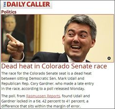 """A brand new Rasmussen Reports poll shows Democrat Mark Udall is now in a dead heat with his closest Republican rival, GOP Congressman Cory Gardner.  To demonstrate how big this news is, consider this:  just weeks and months ago Democrats were insisting that Colorado was a """"safe"""" Democrat seat, and yet the polls expose this lie.  We are on the verge of picking up yet another Senate seat that the Democrats have held."""