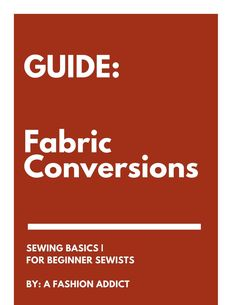 Sewing Basics   Fabric Conversion Charts  Need to know how much fabric to buy for your garments?  Here's a FREE download to help!