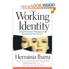 Working Identity: Unconventional Strategies for Reinventing Your Career: Herminia Ibarra