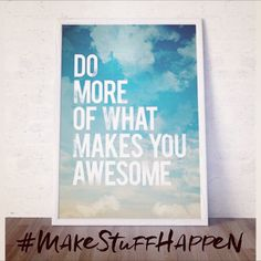 Let's commit to this today - Do more of what makes you awesome! Live out your inner genius, you were created and destined for this! #bemore #makestuffhappen