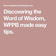 Discovering the Word of Wisdom, WFPB made easy tips.