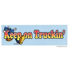 I remember seeing this everywhere, but not anymore.  Still, we all just keep on truckin'!