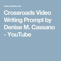 Crossroads Video Writing Prompt by Denise M. Cassano - YouTube
