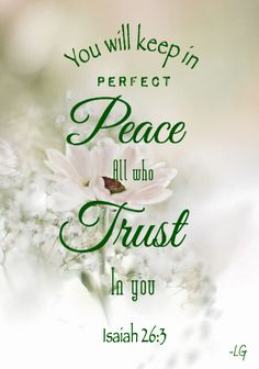 Isaiah 26:3 - This is the peace which passes all understanding. When one can face all of life's troubles without a troubled heart, that is a very specific grace from God.