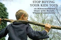 Stop Buying Your Kids Toys: 14 Alternatives that will Boost Their Creativity.  From blessedbeyondcrazy.com